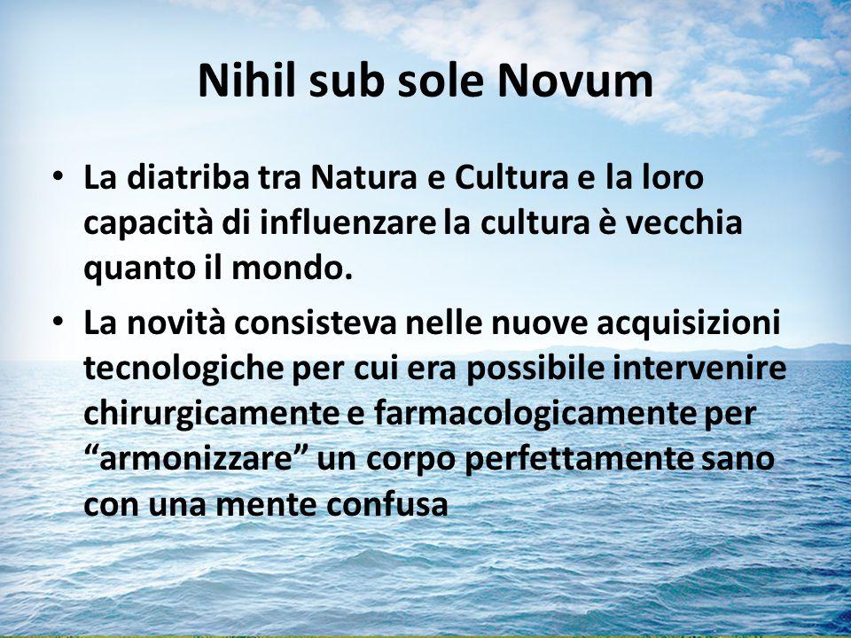 Nihil sub sole Novum La diatriba tra Natura e Cultura e la loro capacità di influenzare la cultura è vecchia quanto il mondo.