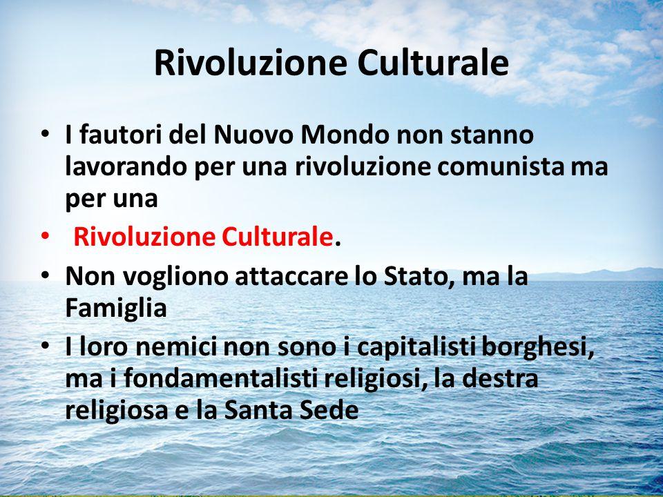 Rivoluzione Culturale I fautori del Nuovo Mondo non stanno lavorando per una rivoluzione comunista ma per una Rivoluzione Culturale.