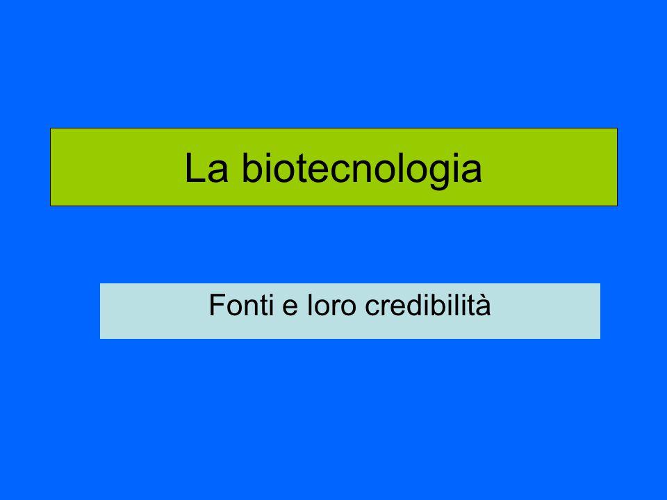 La biotecnologia Fonti e loro credibilità