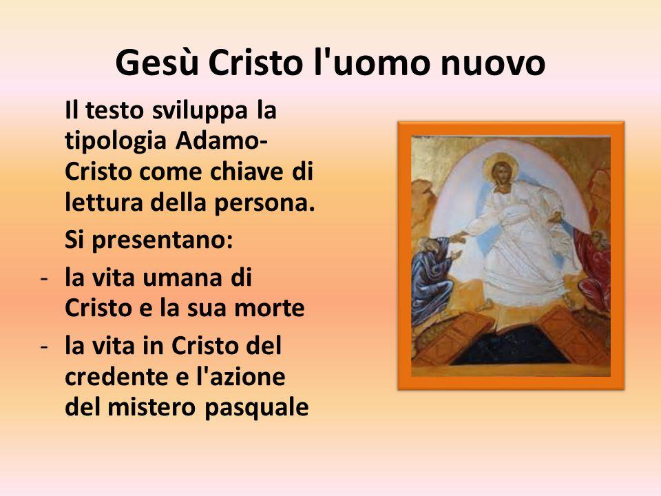 Gesù Cristo l uomo nuovo Il testo sviluppa la tipologia Adamo- Cristo come chiave di lettura della persona.