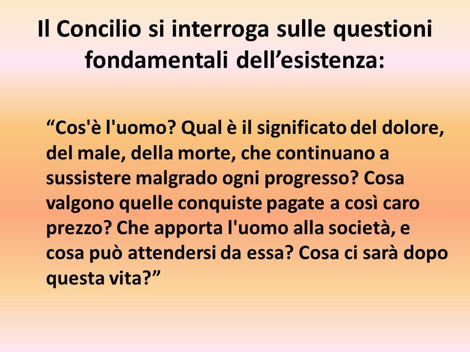 Il Concilio si interroga sulle questioni fondamentali dell'esistenza: Cos è l uomo.