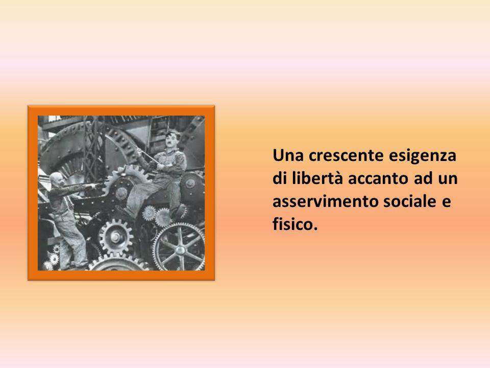Una crescente esigenza di libertà accanto ad un asservimento sociale e fisico.