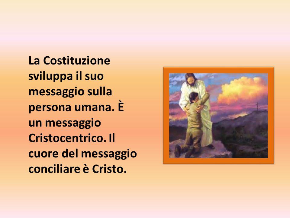 La Costituzione sviluppa il suo messaggio sulla persona umana.