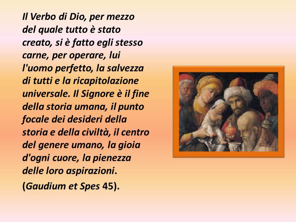 Il Verbo di Dio, per mezzo del quale tutto è stato creato, si è fatto egli stesso carne, per operare, lui l uomo perfetto, la salvezza di tutti e la ricapitolazione universale.