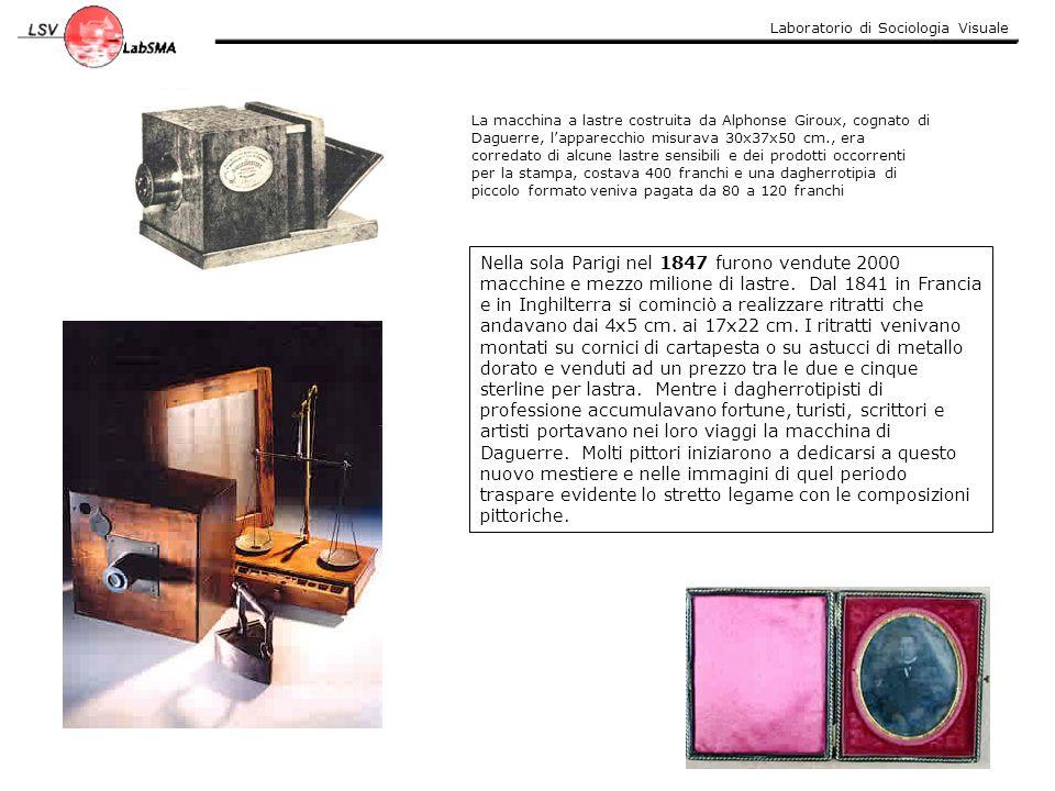 Laboratorio di Sociologia Visuale Nella sola Parigi nel 1847 furono vendute 2000 macchine e mezzo milione di lastre. Dal 1841 in Francia e in Inghilte