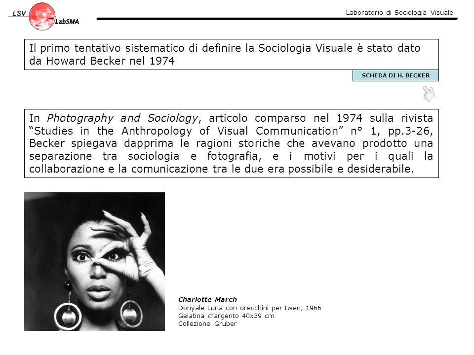 Laboratorio di Sociologia Visuale Il primo tentativo sistematico di definire la Sociologia Visuale è stato dato da Howard Becker nel 1974 In Photograp