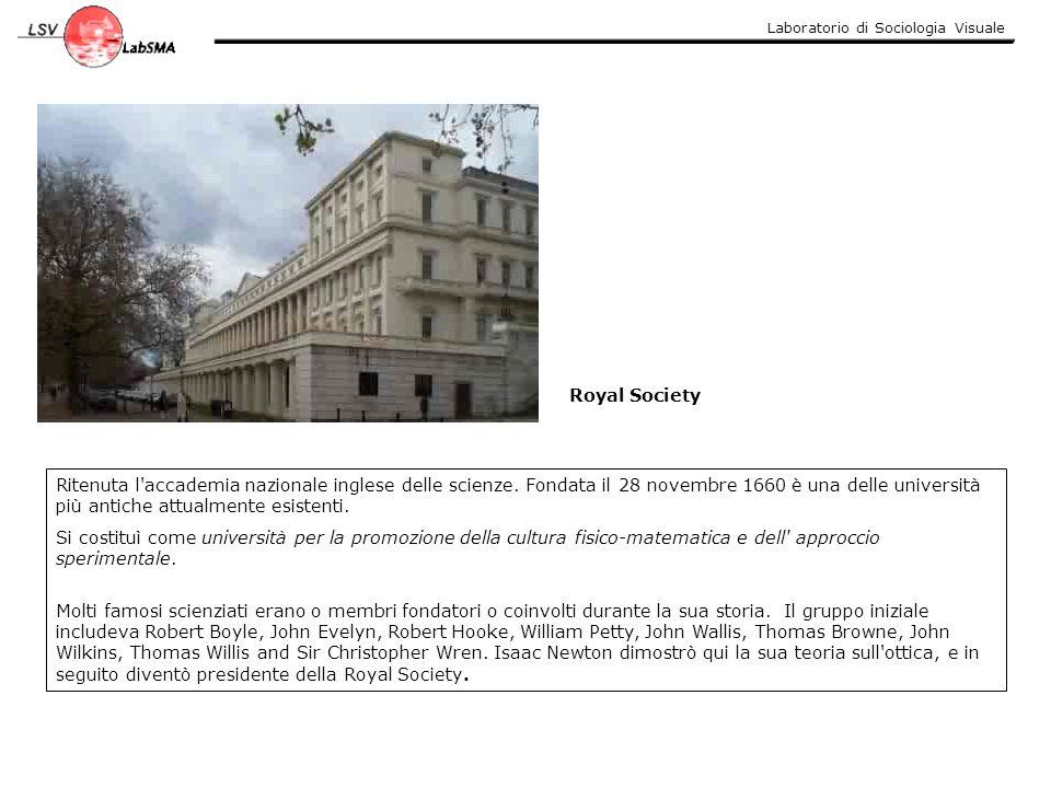 Laboratorio di Sociologia Visuale Ritenuta l'accademia nazionale inglese delle scienze. Fondata il 28 novembre 1660 è una delle università più antiche