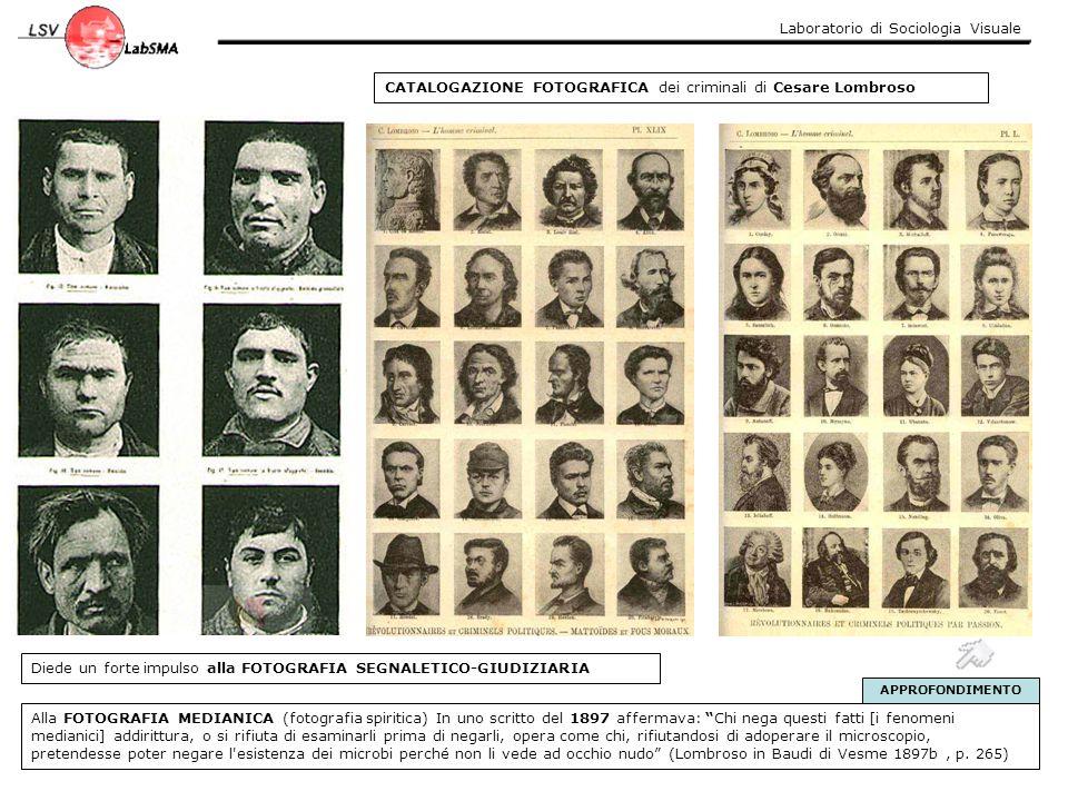 Laboratorio di Sociologia Visuale CATALOGAZIONE FOTOGRAFICA dei criminali di Cesare Lombroso Diede un forte impulso alla FOTOGRAFIA SEGNALETICO-GIUDIZ