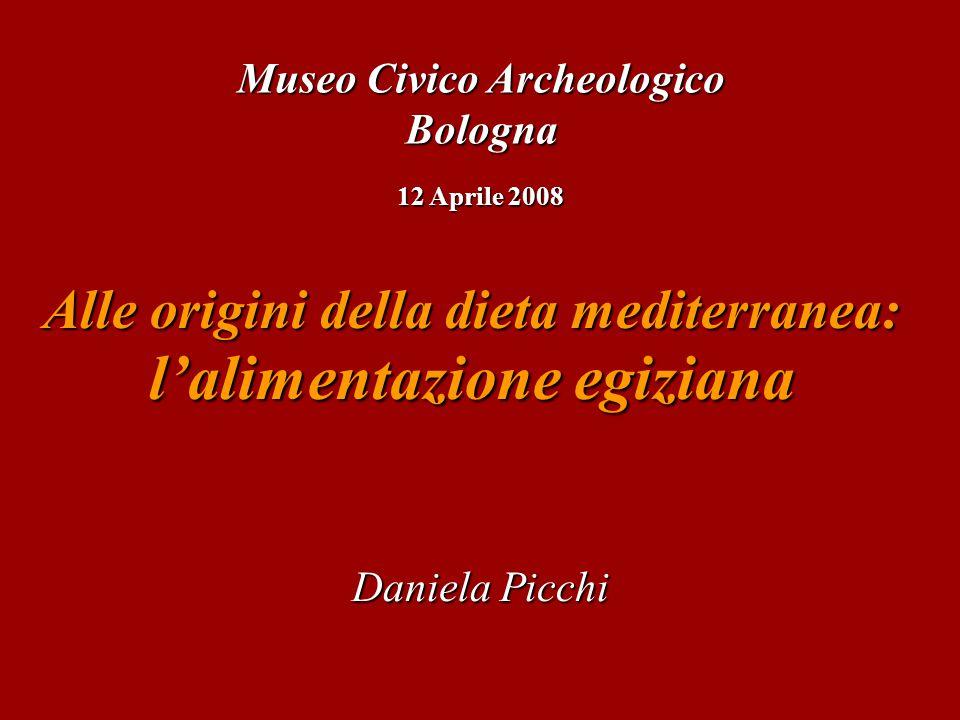 Daniela Picchi Alle origini della dieta mediterranea: l'alimentazione egiziana Museo Civico Archeologico Bologna 12 Aprile 2008