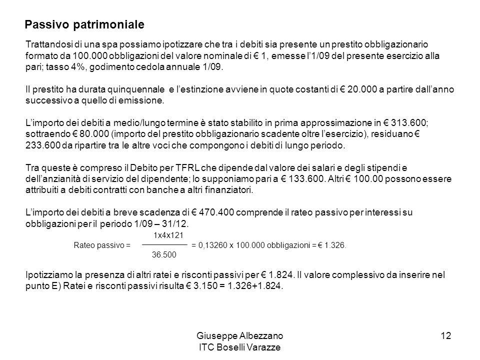 Giuseppe Albezzano ITC Boselli Varazze 12 Passivo patrimoniale Trattandosi di una spa possiamo ipotizzare che tra i debiti sia presente un prestito ob
