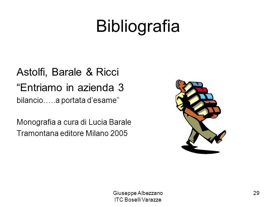"""Giuseppe Albezzano ITC Boselli Varazze 29 Bibliografia Astolfi, Barale & Ricci """"Entriamo in azienda 3 bilancio…..a portata d'esame"""" Monografia a cura"""