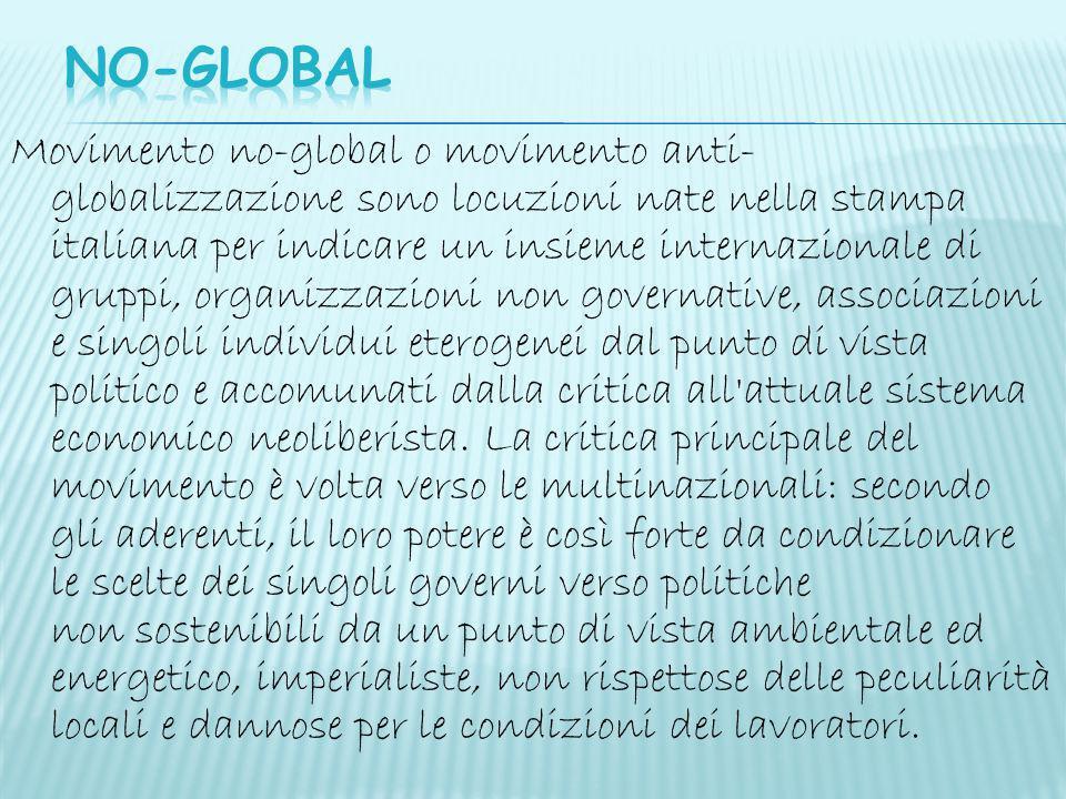 Movimento no-global o movimento anti- globalizzazione sono locuzioni nate nella stampa italiana per indicare un insieme internazionale di gruppi, orga