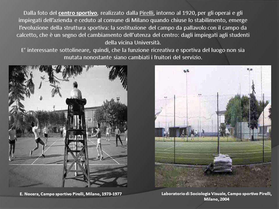 E. Nocera, Campo sportivo Pirelli, Milano, 1973-1977 Laboratorio di Sociologia Visuale, Campo sportivo Pirelli, Milano, 2004 Dalla foto del centro spo