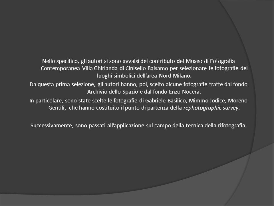 Nello specifico, gli autori si sono avvalsi del contributo del Museo di Fotografia Contemporanea Villa Ghirlanda di Cinisello Balsamo per selezionare