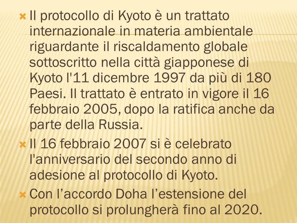  Il protocollo di Kyoto è un trattato internazionale in materia ambientale riguardante il riscaldamento globale sottoscritto nella città giapponese d