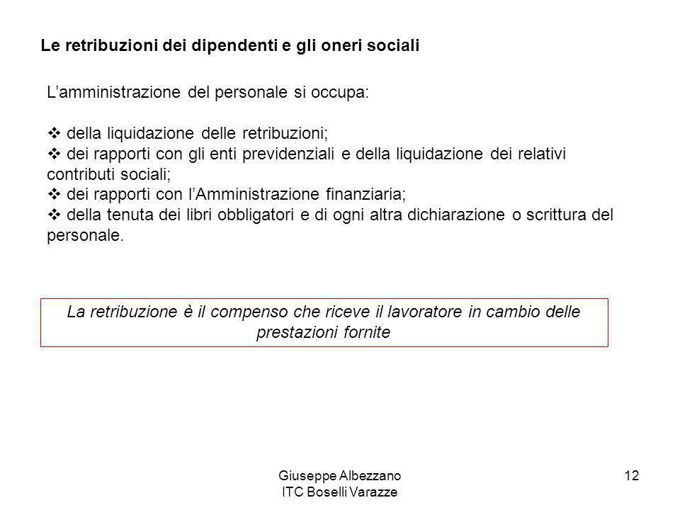 Giuseppe Albezzano ITC Boselli Varazze 12 Le retribuzioni dei dipendenti e gli oneri sociali La retribuzione è il compenso che riceve il lavoratore in