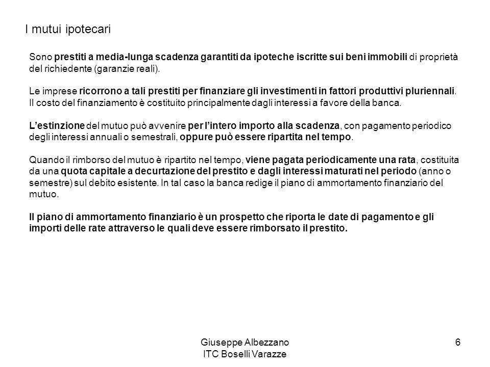 Giuseppe Albezzano ITC Boselli Varazze 6 I mutui ipotecari Sono prestiti a media-lunga scadenza garantiti da ipoteche iscritte sui beni immobili di pr