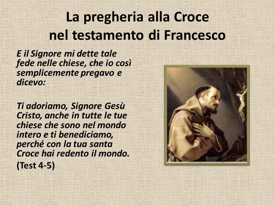 La pregheria alla Croce nel testamento di Francesco E il Signore mi dette tale fede nelle chiese, che io così semplicemente pregavo e dicevo: Ti adori