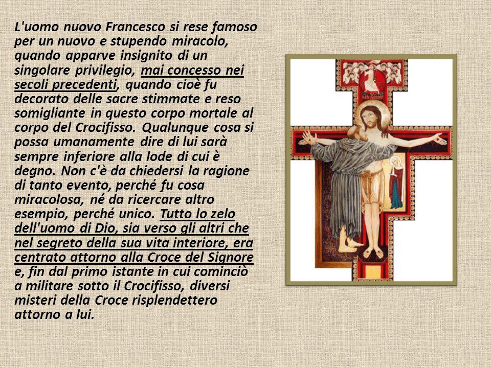 L'uomo nuovo Francesco si rese famoso per un nuovo e stupendo miracolo, quando apparve insignito di un singolare privilegio, mai concesso nei secoli p