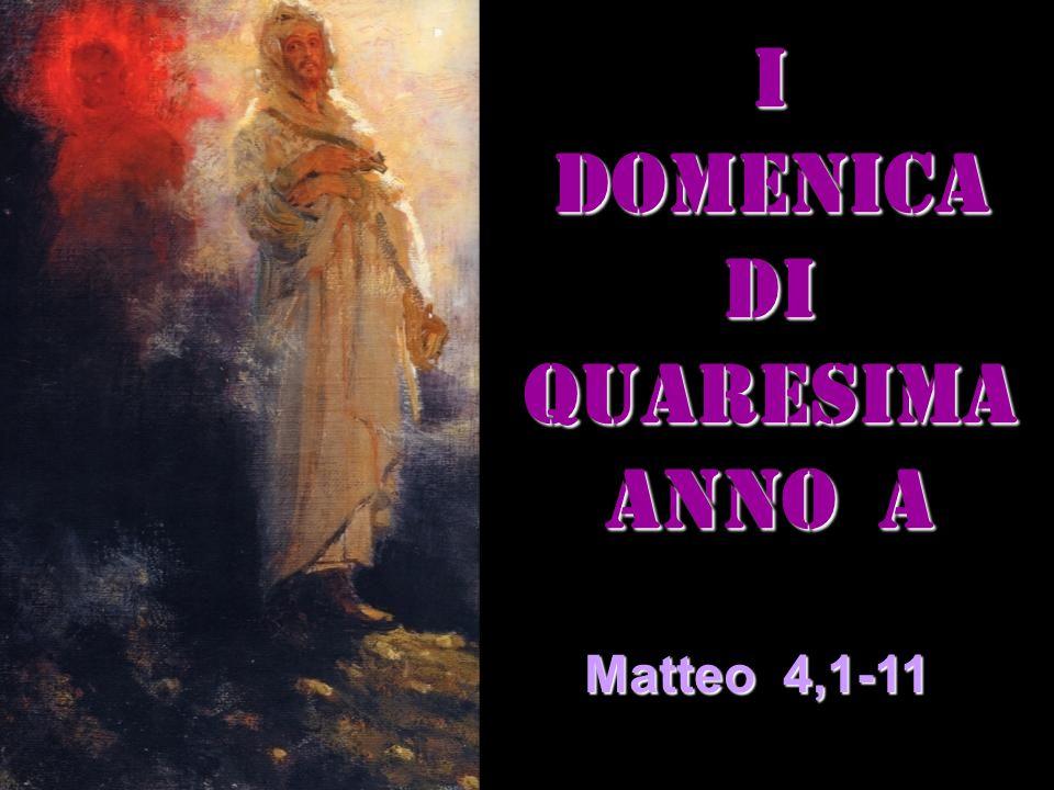 IDOMENICADI QUARESIMA ANNO a Matteo 4,1-11