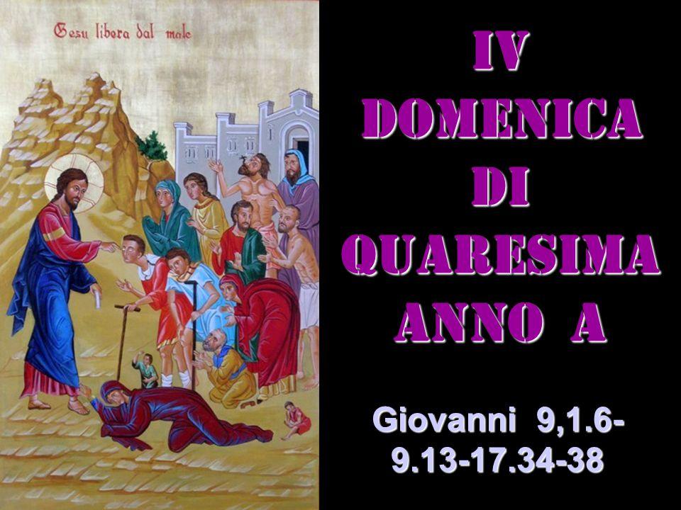 IV DOMENICA DI QUARESIMA ANNO a Giovanni 9,1.6- 9.13-17.34-38