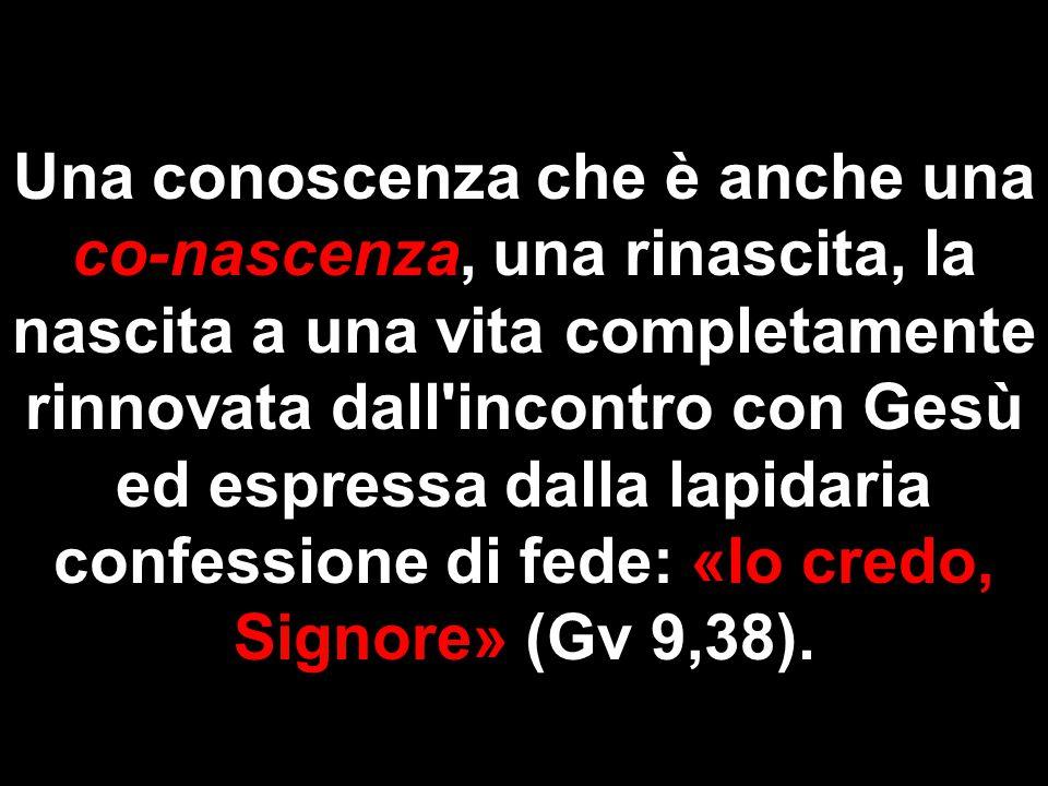 Una conoscenza che è anche una co-nascenza, una rinascita, la nascita a una vita completamente rinnovata dall'incontro con Gesù ed espressa dalla lapi