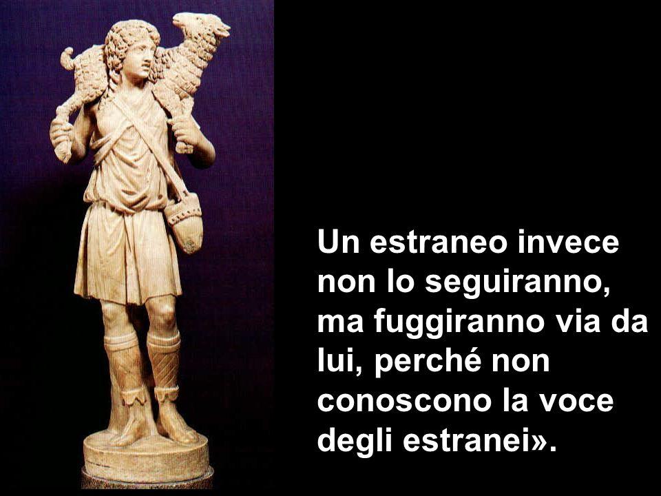 Un estraneo invece non lo seguiranno, ma fuggiranno via da lui, perché non conoscono la voce degli estranei».