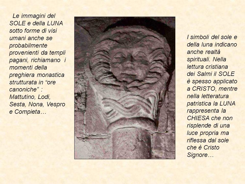 Le immagini del SOLE e della LUNA sotto forme di visi umani anche se probabilmente provenienti da templi pagani, richiamano i momenti della preghiera
