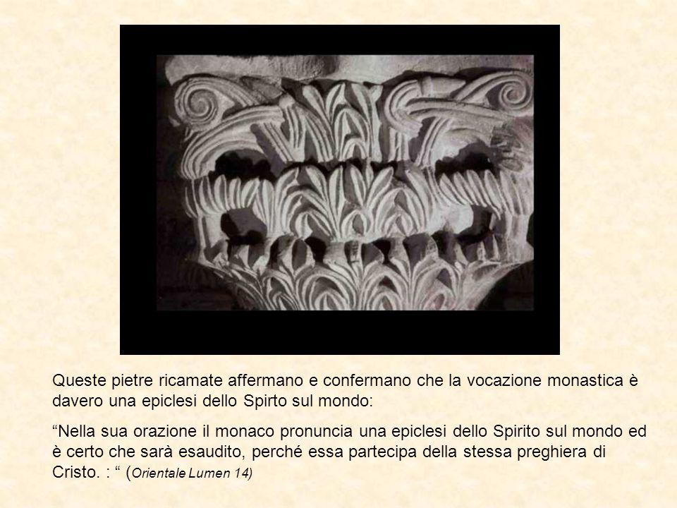 """Queste pietre ricamate affermano e confermano che la vocazione monastica è davero una epiclesi dello Spirto sul mondo: """"Nella sua orazione il monaco p"""