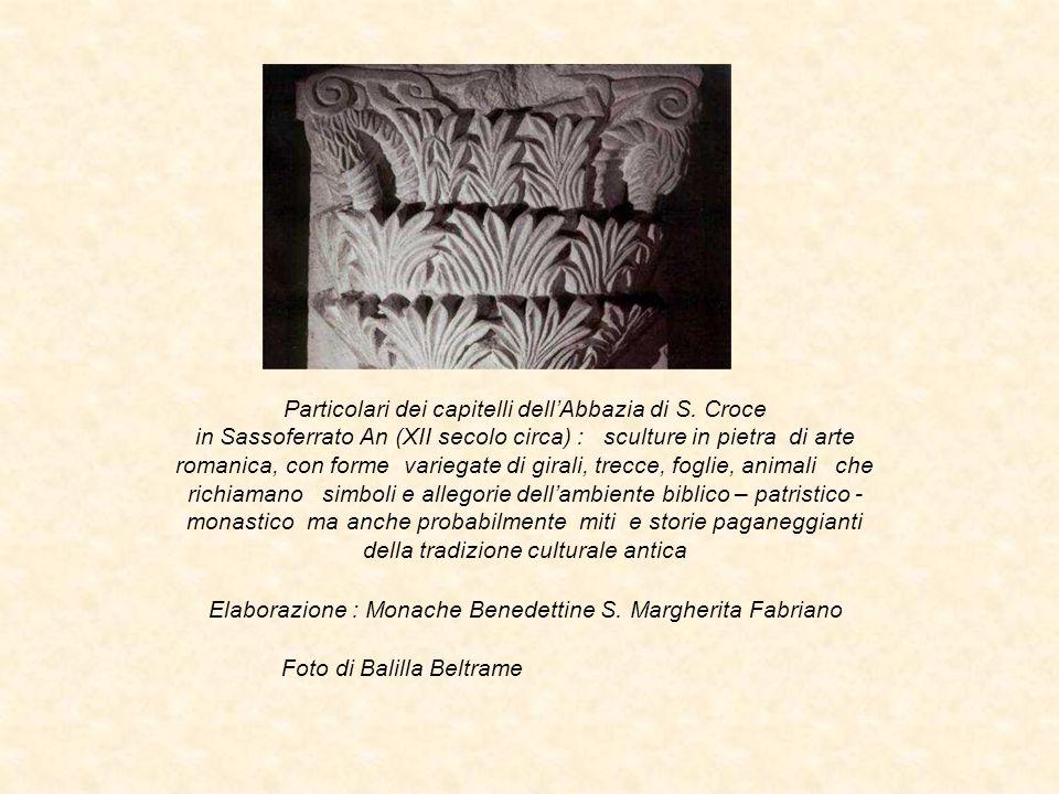 Elaborazione : Monache Benedettine S. Margherita Fabriano Foto di Balilla Beltrame Particolari dei capitelli dell'Abbazia di S. Croce in Sassoferrato