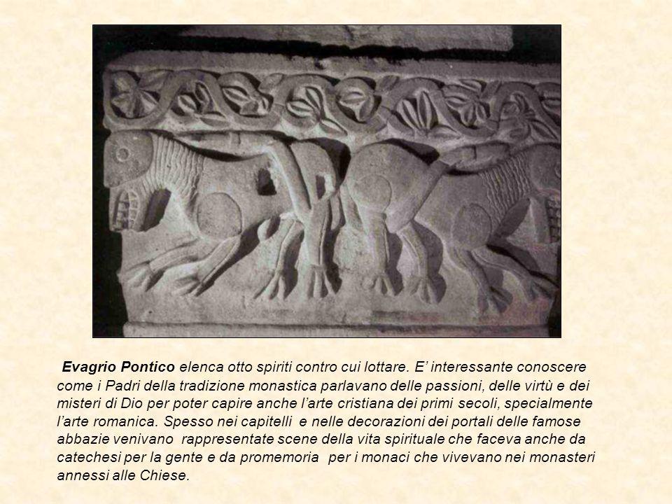 Evagrio Pontico elenca otto spiriti contro cui lottare. E' interessante conoscere come i Padri della tradizione monastica parlavano delle passioni, de