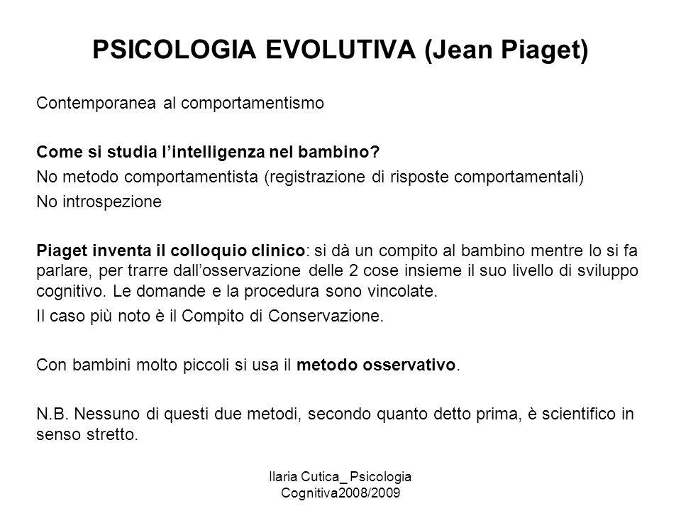 Ilaria Cutica_ Psicologia Cognitiva2008/2009 PSICOLOGIA EVOLUTIVA (Jean Piaget) Contemporanea al comportamentismo Come si studia l'intelligenza nel ba