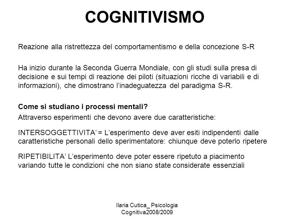Ilaria Cutica_ Psicologia Cognitiva2008/2009 COGNITIVISMO Reazione alla ristrettezza del comportamentismo e della concezione S-R Ha inizio durante la