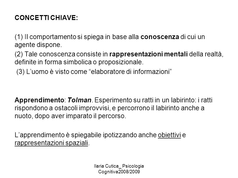 Ilaria Cutica_ Psicologia Cognitiva2008/2009 CONCETTI CHIAVE: (1) Il comportamento si spiega in base alla conoscenza di cui un agente dispone. (2) Tal
