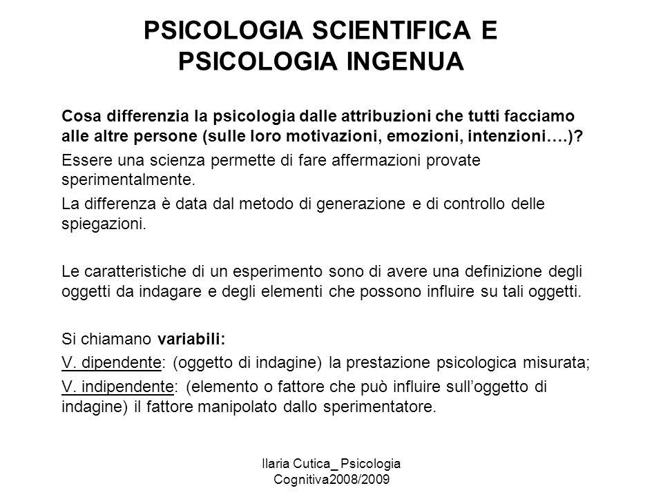Ilaria Cutica_ Psicologia Cognitiva2008/2009 PSICOLOGIA SCIENTIFICA E PSICOLOGIA INGENUA Cosa differenzia la psicologia dalle attribuzioni che tutti f