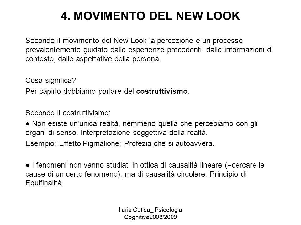 Ilaria Cutica_ Psicologia Cognitiva2008/2009 4. MOVIMENTO DEL NEW LOOK Secondo il movimento del New Look la percezione è un processo prevalentemente g