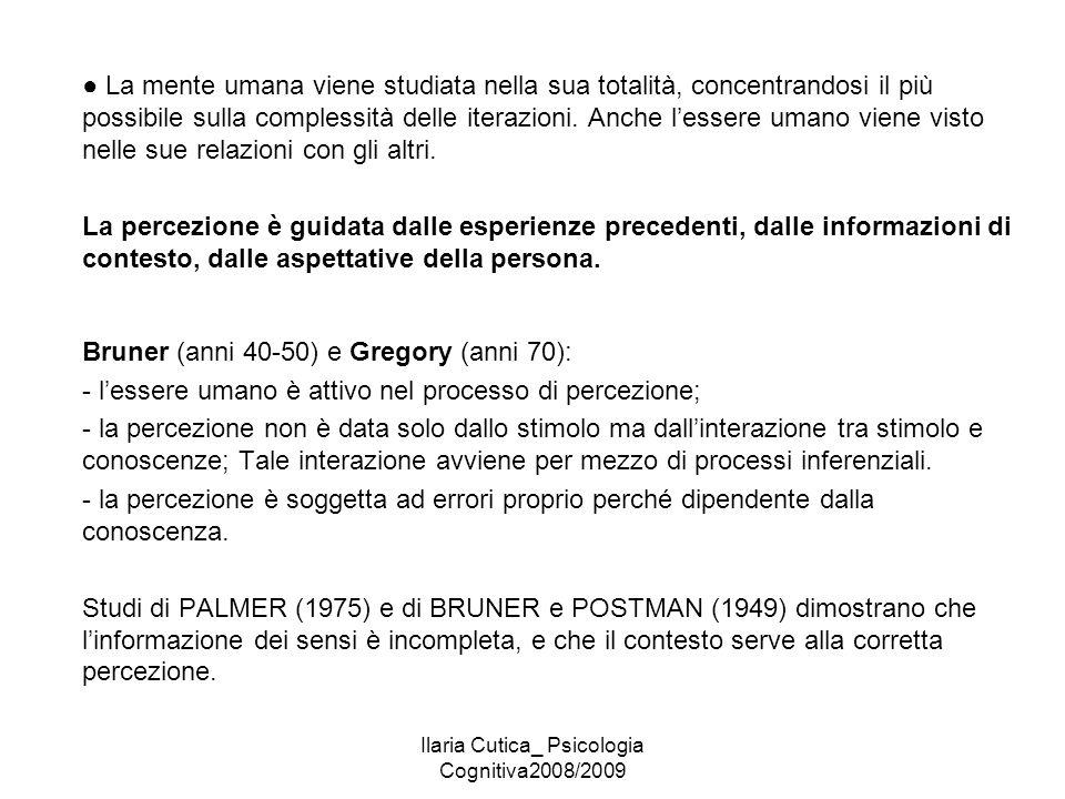 Ilaria Cutica_ Psicologia Cognitiva2008/2009 ● La mente umana viene studiata nella sua totalità, concentrandosi il più possibile sulla complessità del