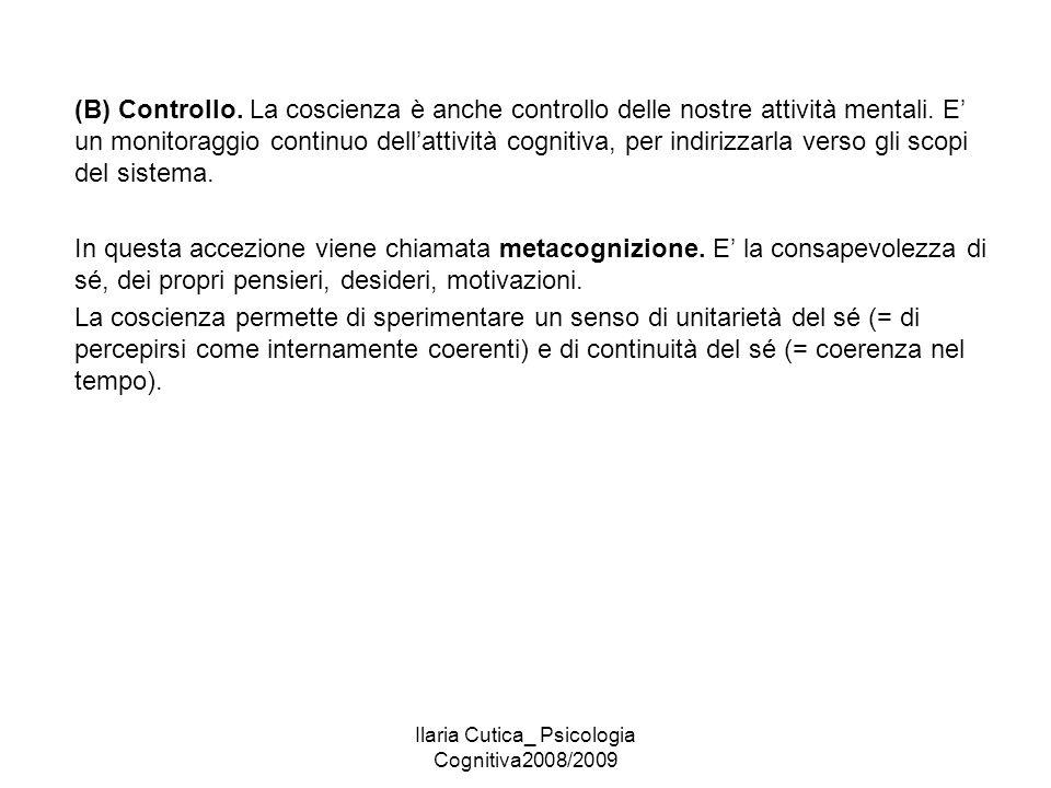 Ilaria Cutica_ Psicologia Cognitiva2008/2009 (B) Controllo. La coscienza è anche controllo delle nostre attività mentali. E' un monitoraggio continuo