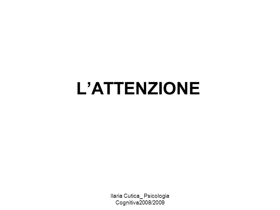 Ilaria Cutica_ Psicologia Cognitiva2008/2009 L'ATTENZIONE
