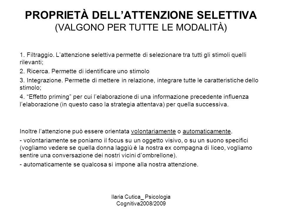 Ilaria Cutica_ Psicologia Cognitiva2008/2009 PROPRIETÀ DELL'ATTENZIONE SELETTIVA (VALGONO PER TUTTE LE MODALITÀ) 1. Filtraggio. L'attenzione selettiva