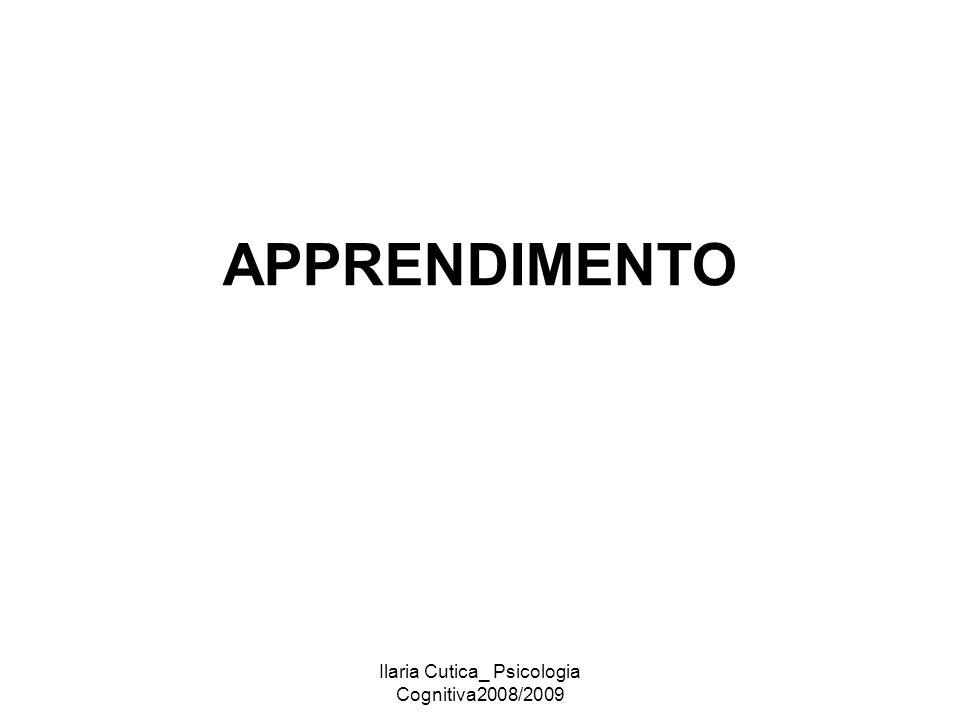 Ilaria Cutica_ Psicologia Cognitiva2008/2009 APPRENDIMENTO