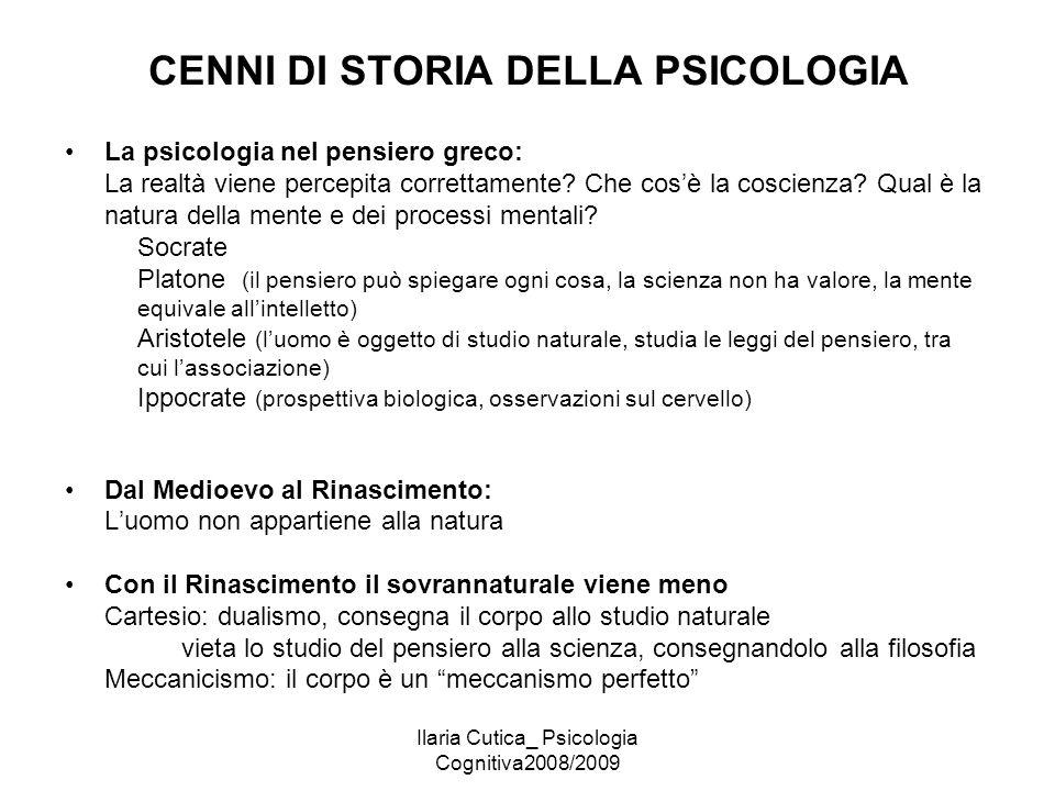 Ilaria Cutica_ Psicologia Cognitiva2008/2009 CENNI DI STORIA DELLA PSICOLOGIA La psicologia nel pensiero greco: La realtà viene percepita correttament