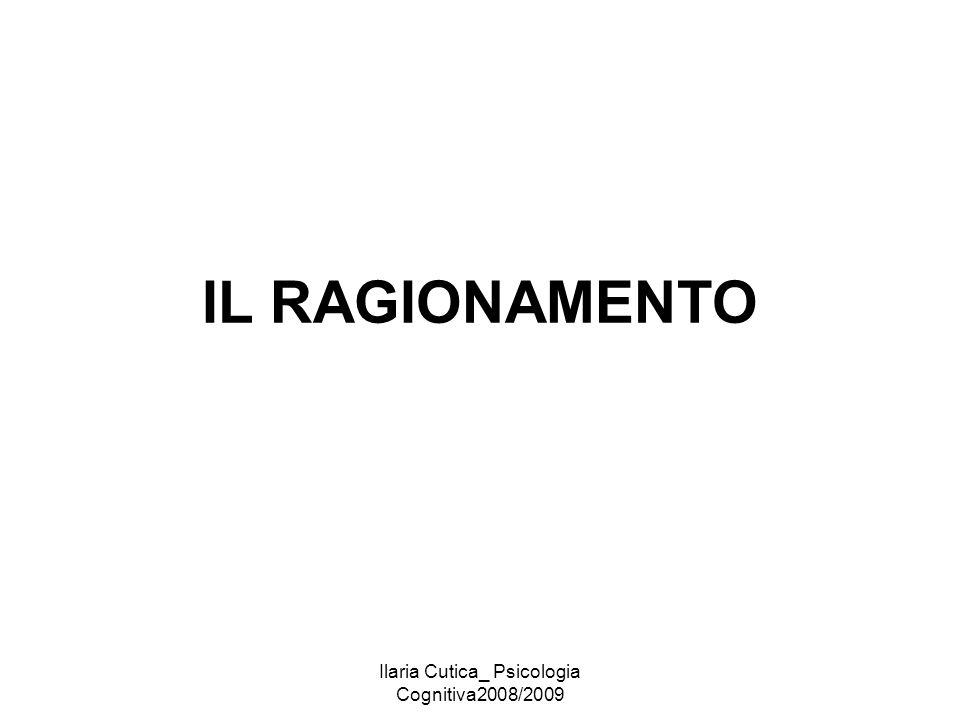 Ilaria Cutica_ Psicologia Cognitiva2008/2009 IL RAGIONAMENTO