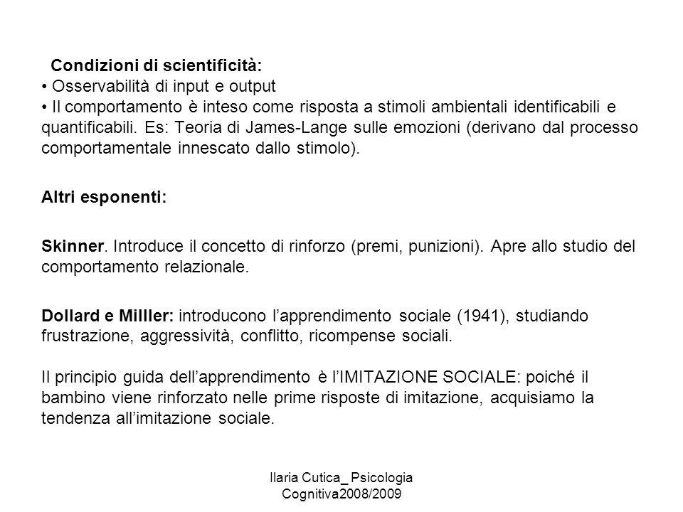 Ilaria Cutica_ Psicologia Cognitiva2008/2009 Condizioni di scientificità: Osservabilità di input e output Il comportamento è inteso come risposta a st