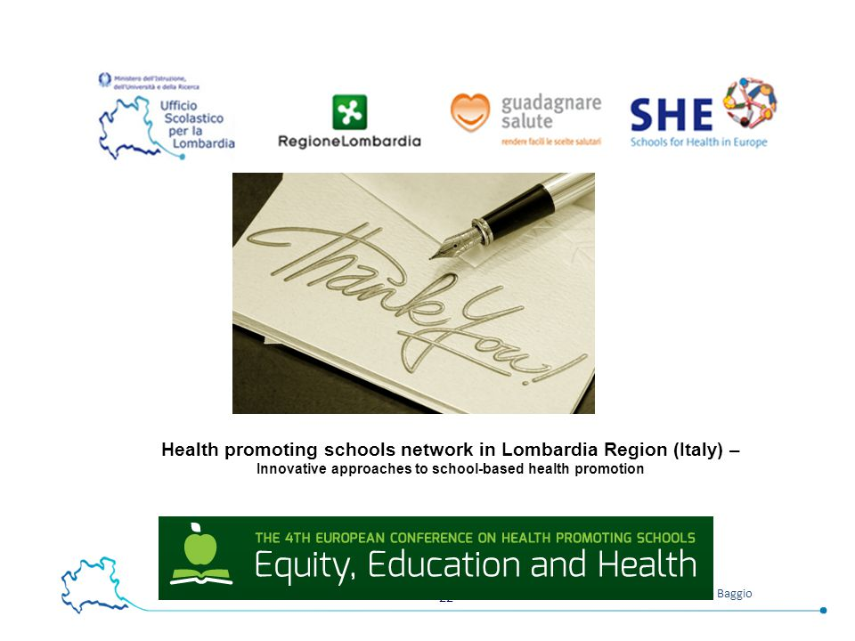 22 Bruna Baggio Health promoting schools network in Lombardia Region (Italy) – Innovative approaches to school-based health promotion Thank