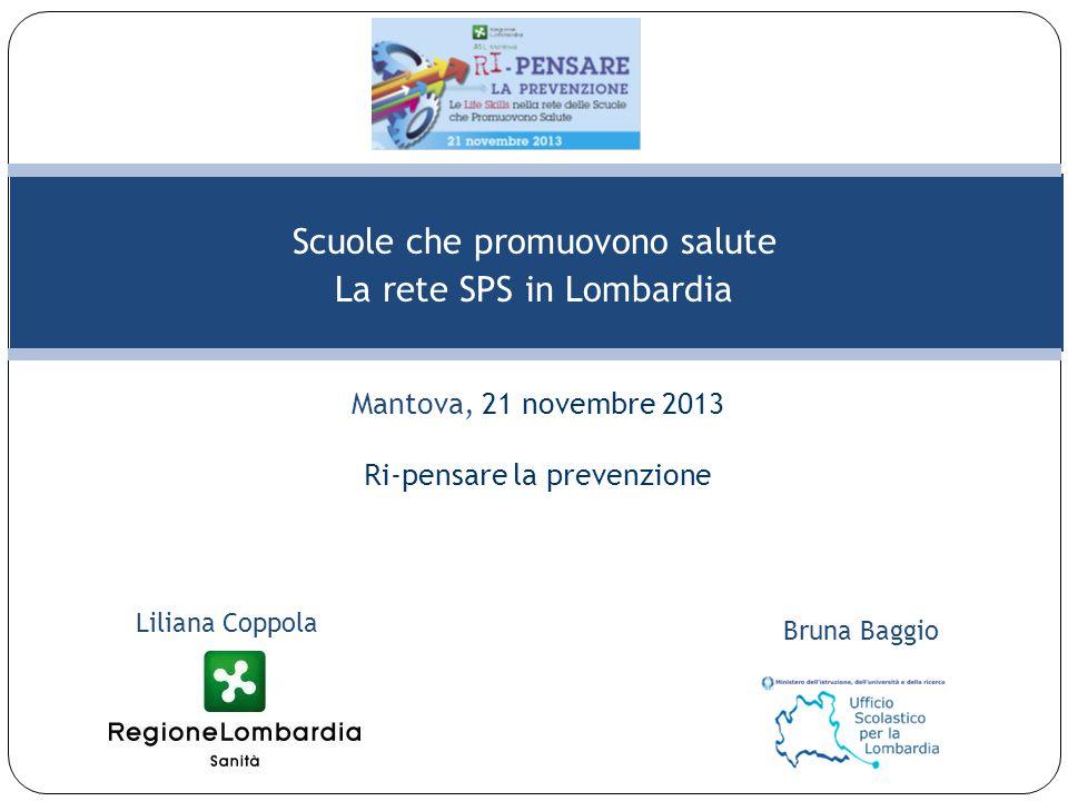 Scuole che promuovono salute La rete SPS in Lombardia Bruna Baggio Mantova, 21 novembre 2013 Ri-pensare la prevenzione Liliana Coppola