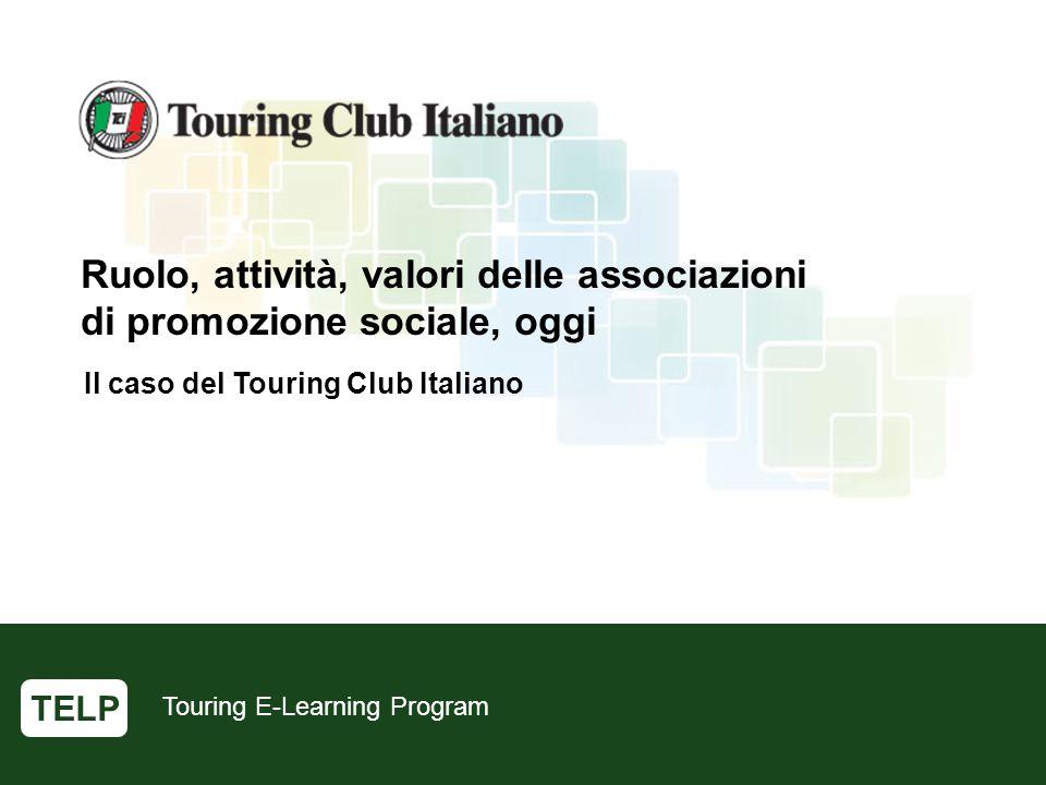 Touring E-Learning Program Ruolo, attività, valori delle associazioni di promozione sociale, oggi Il caso del Touring Club Italiano TELP Touring E-Learning Program Ruolo, attività, valori delle associazioni di promozione sociale, oggi Il caso del Touring Club Italiano TELP