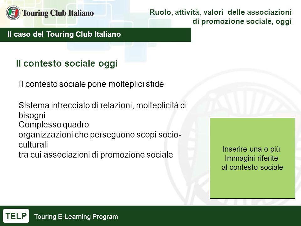 Touring E-Learning Program Ruolo, attività, valori delle associazioni di promozione sociale, oggi Il caso del Touring Club Italiano TELP Il contesto s