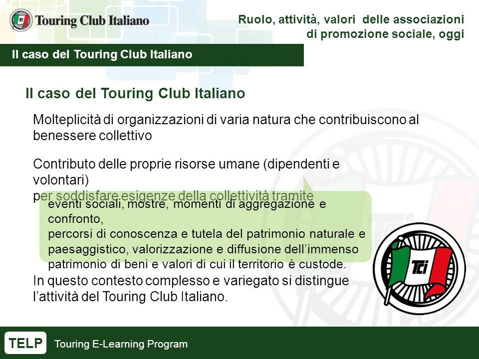 Touring E-Learning Program Ruolo, attività, valori delle associazioni di promozione sociale, oggi Il caso del Touring Club Italiano TELP Il caso del T
