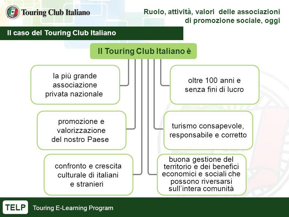 Touring E-Learning Program Ruolo, attività, valori delle associazioni di promozione sociale, oggi Il caso del Touring Club Italiano TELP la più grande